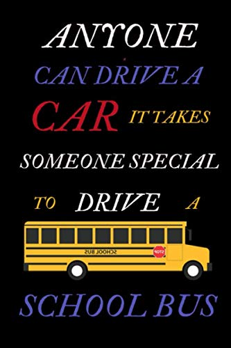 Anyone Can Drive A Car It Takes Someone Special To Drive A Bus: Funny Novelty Thank you Gag Gift To Appreciate Professional School Bus Drivers / Bus ... Men, Women, New Driver and Licensed Drivers]()