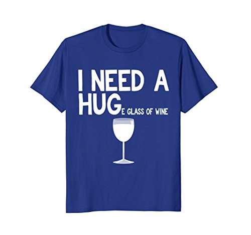 I need a huge glass of Wine t shirt funny Wine ()