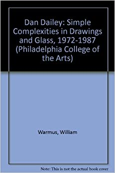 Dan Dailey: Simple Complexities in Drawings and Glass, 1972-1987 (Philadelphia College of the Arts)
