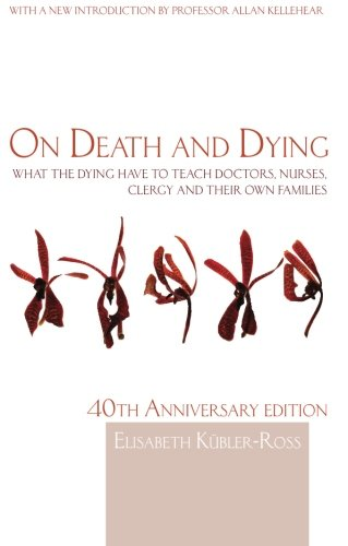 On Death and Dying: What the Dying have to teach Doctors; Nurses; Clergy and their own Families