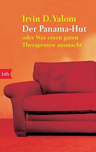 Der Panama-Hut: oder Was einen guten Therapeuten ausmacht Taschenbuch – 4. Januar 2010 Irvin D. Yalom Almuth Carstens btb Verlag 3442740398