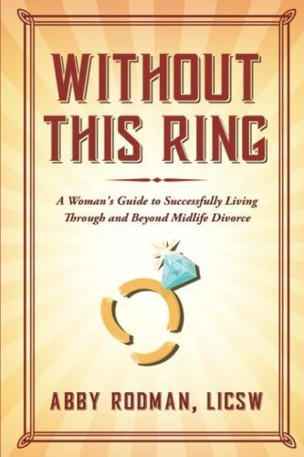 Without This Ring: A Woman's Guide to Successfully Living Through and Beyond Midlife Divorce by lulu.com