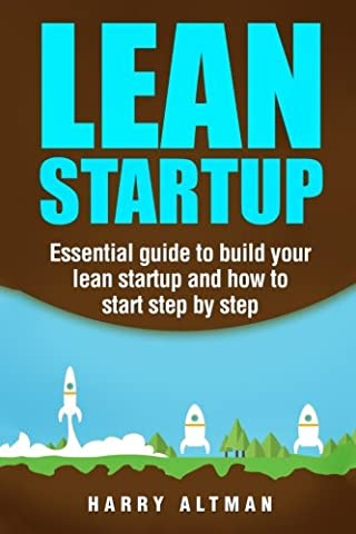 Lean Startup: Essential guide to build your lean startup and how to start step-by-step (Lean Start Up Book)