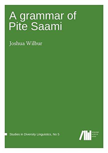 A grammar of Pite Saami (Studies in Diversity Linguistics) (Volume 5)