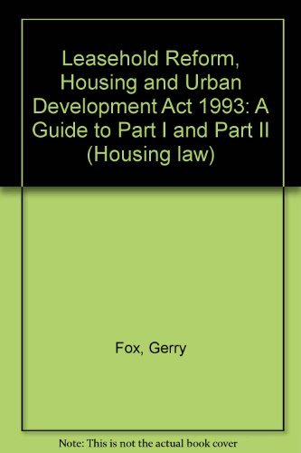 Leasehold Reform, Housing and Urban Development Act 1993 - a Guide to Part 1 and Part 2 (Housing Law) (Leasehold Reform Housing And Urban Development Act)