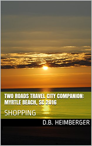 Two Roads Travel City Companion: Myrtle Beach, SC 2016: - Myrtle Carolina Mall Beach South