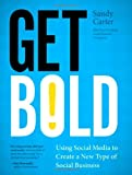 Get Bold: Using Social Media to Create a New Type of Social Business (IBM Press)