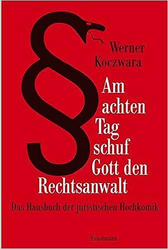 Am Achten Tag Schuf Gott Den Rechtsanwalt Das Hausbuch Der Juristischen Hochkomik Amazon De Werner Koczwara Bucher