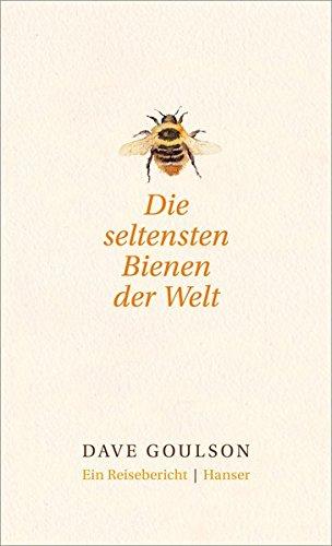 Die seltensten Bienen der Welt.: Ein Reisebericht Gebundenes Buch – 13. März 2017 Dave Goulson Elsbeth Ranke 3446255036 Artenschutz