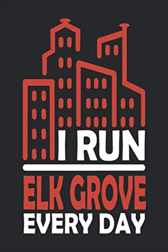 I Run Elk Grove Every Day: Elk Grove Notebook | Elk Grove Vacation Journal | 110 Blank Paper Pages  6x9 |Handlettering | Diary I Logbook | Elk Grove Buch