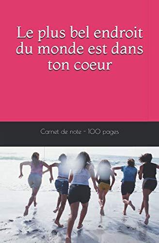 Le Plus Bel Endroit Du Monde Est Dans Ton Coeur: Carnet De Note - 100 Pages French Edition