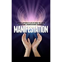 Manifestation: How To Achieve Anything In Life By Using The Law Of Attraction & Manifestation Techniques (Manifestation,Reiki,Manifestation Miracle,Manifestation ... Through Relaxation,Law of Attraction)