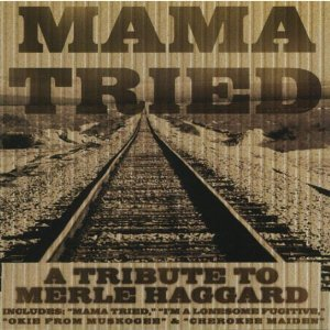 Mama Tried.a Tribute to Merle Haggard (Mamas Hungry Eyes A Tribute To Merle Haggard)