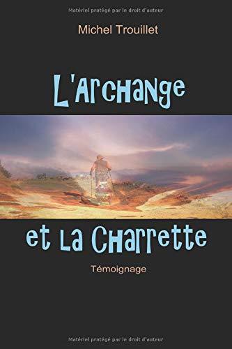 L'Archange et la charrette Broché – 6 août 2018 Mr Michel Trouillet Independently published 1520929579 Self-Help / Spiritual