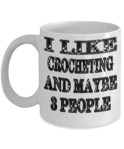 Funny Crocheting Gifts 11oz Coffee Mug - Maybe 3 People - Best Inspirational Gifts and Sarcasm -