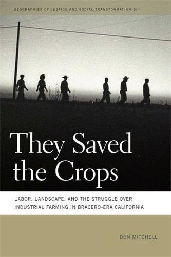 Read Online They Saved the Crops: Labor, Landscape, and the Struggle over Industrial Farming in Bracero-Era California (Geographies of Justice and Social Transformation Ser.) pdf epub