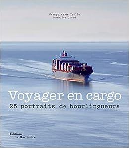 Voyager en cargo. 25 portraits de bourlingueurs