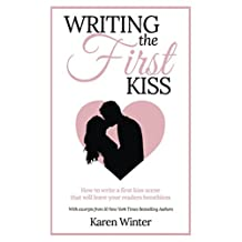 Writing the First Kiss: How to write a first kiss scene that will leave your readers breathless