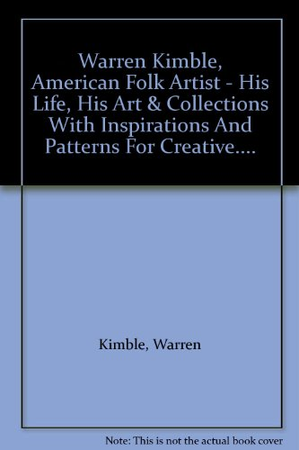 Warren Kimble, American Folk Artist - His Life, His Art & Collections With Inspirations And Patterns For Creative....