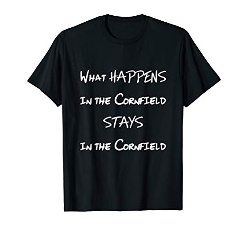 What Happens in the Cornfield Stays There Farm Fun T Shirt