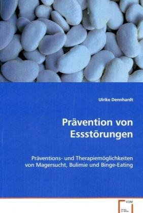 Prävention von Essstörungen: Präventions- und Therapiemöglichkeiten vonMagersucht, Bulimie und Binge-Eating