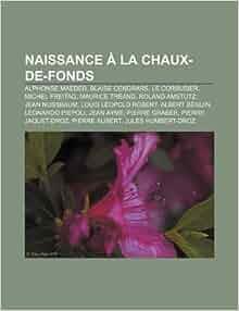 naissance la chaux-de-fonds: blaise cendrars, le corbusier, michel