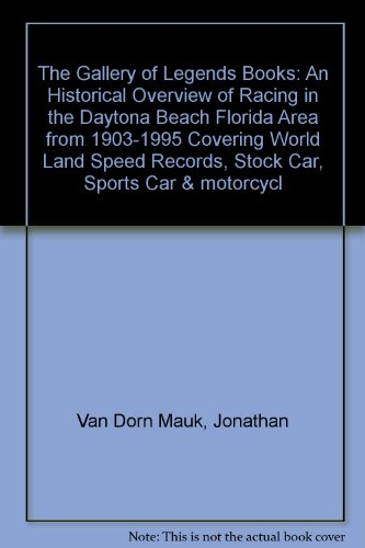 (The Gallery of Legends Books: An Historical Overview of Racing in the Daytona Beach Florida Area from 1903-1995 Covering World Land Speed Records, Stock Car, Sports Car & motorcycl)