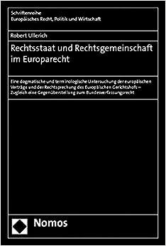 Rechtsstaat Und Rechtsgemeinschaft Im Europarecht: Eine Dogmatische Und Terminologische Untersuchung Der Europaischen Vertrage Und Der Rechtsprechung ... Europaisches Recht, Politik Und Wirtschaft)