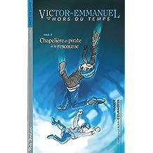 Victor-Emmanuel hors du temps 2: Chapelière et pirate à...