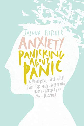 Anxiety: Panicking about Panic: A powerful, self-help guide for those suffering from an Anxiety or Panic Disorder (Panic Attacks, Panic Attack Book) (Snap Best Of Snap Attack)