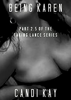 Being Karen: Part 2.5 of the Taking Lance Series by [Kay, Candi]