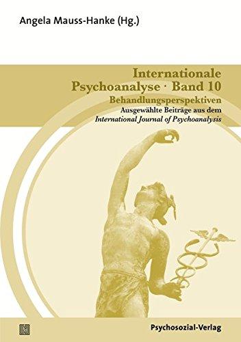Internationale Psychoanalyse Band 10: Behandlungsperspektiven: Ausgewählte Beiträge aus dem International Journal of Psychoanalysis