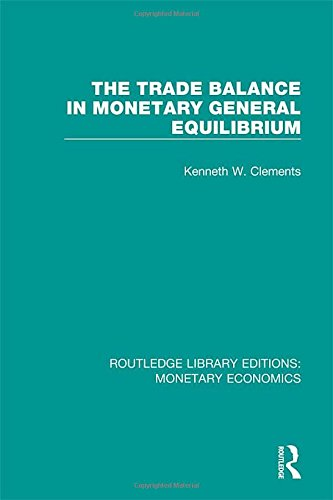 The Trade Balance in Monetary General Equilibrium: Volume 4