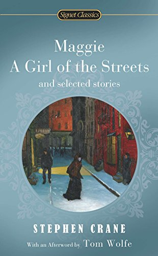 Maggie, a Girl of the Streets and Selected Stories (Signet Classics) (Maggie A Girl Of The Streets Naturalism)