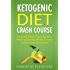 Ketogenic Diet Crash Course: Seriously Simple 7 Day Guide to Beating Cravings Whilst Turning Stubborn Fat into Energy