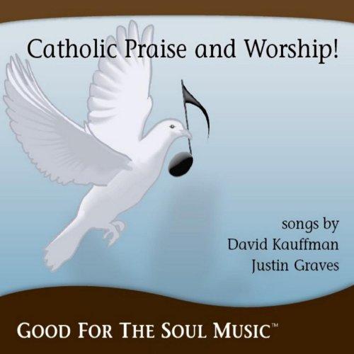 Praise Music Catholic - Catholic Praise and Worship From Good For The Soul Music