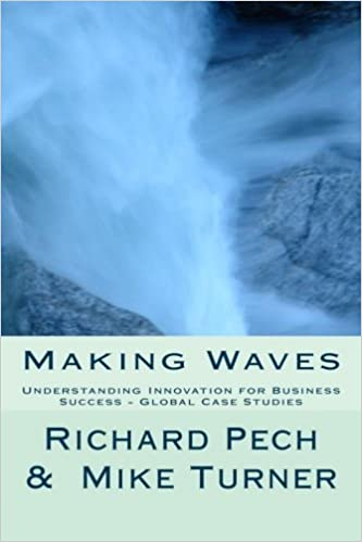 Making Waves: Understanding Innovation fo Business Success - Global Case Studies by Richard Pech (2014-02-27)