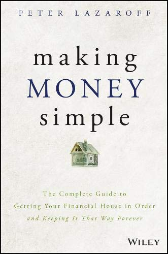 Making Money Simple: The Complete Guide to Getting Your Financial House in Order and Keeping It That Way Forever