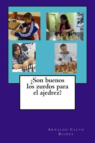 ¿Son buenos los zurdos para el ajedrez? (Spanish Edition) [Arnaldo Calvo Buides] (Tapa Blanda)