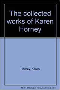 the life and work of karen horney Karen horney 1938jpg  who feels forever excluded from all that makes life  desirable, who knows that even if  life itself still remains a very effective  therapist  to achieve something, we must put in work if we want to become  independent,.