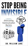 Stop Being Invisible: Overcoming Communication Barriers