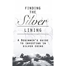 Silver Investment For Beginner: The Fastest and Easiest Way to Learn  How to Invest in Silver Coins for: (The Beginner's Guide to Easy, Fast and Cheap Investing in Silver Coins)
