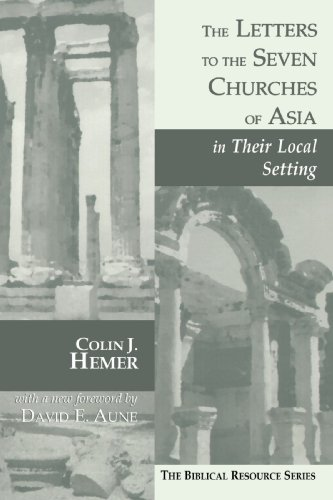 The Letters to the Seven Churches of Asia in Their Local Setting (The Biblical Resource Series) (History Of The Seven Churches In Revelation)