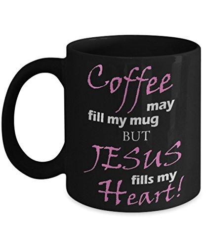 Coffee may fill my mug but jesus fills my - Sunglasses Abilene