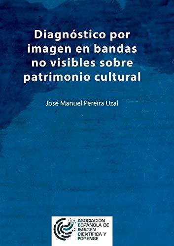 Diagnóstico por imagen en bandas no visibles sobre patrimonio cultural: Una aproximación a la imagen infrarroja, ultravioleta, fluorescencias y análisis de imagen por José Manuel Pereira Uzal