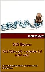 Mp3 Hypnose  H06 Süßes adé - scheiden tut nicht weh!: Abnehmhypnosen für jederFrau und jederMann