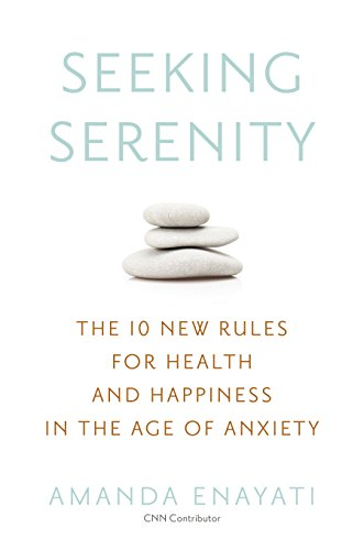 Book Cover: Seeking Serenity: The 10 New Rules for Health and Happiness in the Age of Anxiety