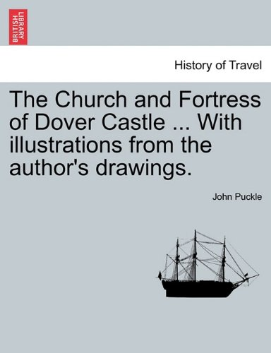 The Church and Fortress of Dover Castle ... With illustrations from the author's drawings. ebook