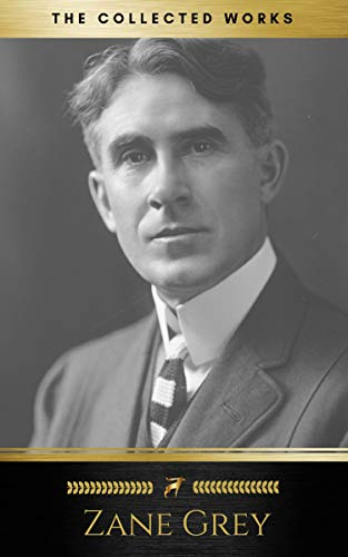 Zane Grey: The Collected Works