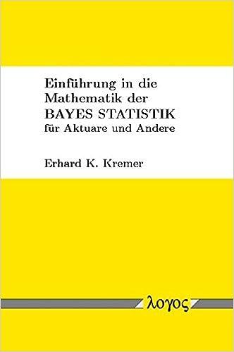 Book Einfuhrung in Die Mathematik Der Bayes Statistik Fur Aktuare Und Andere
